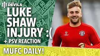 luke shaw injury psv reaction   mufc daily   manchester united