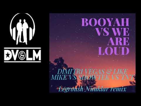 BOOYAH VS WE ARE LOUD (DIMITRI VEGAS & LIKE MIKE VS SHOWTEK VS TNT) LEGROUSH NUUKLAR EDIT