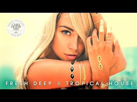 Fresh Deep & Tropical House ✭ Chill Out Music Mix 2017