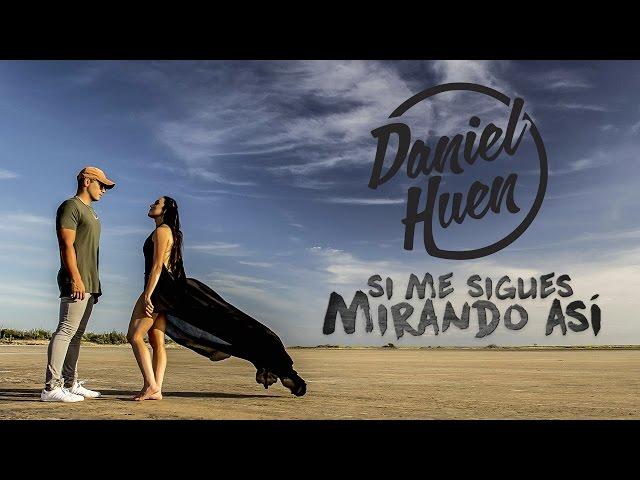 Daniel Huen - Si Me Sigues Mirando Así