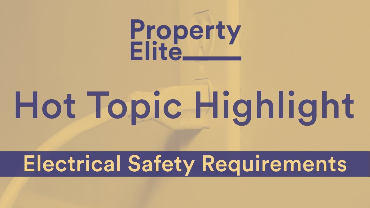 Hot Topic Highlight – Changes to Electrical Safety Requirements in the Private Rented Sector