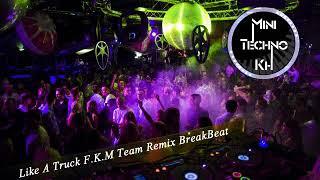 Download Mp3 Like A Truck F.k.m Team Remix Breakbeat By Dj Roth & Dj Nang