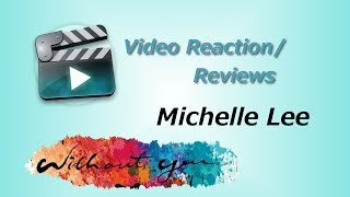 KK Video Reaction/Review: Michelle Lee 'Without You'