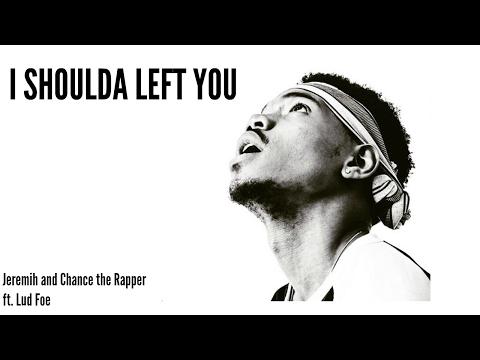 I Shoulda Left You - Lyrics- Jeremih and Chance the Rapper ft. Lud Foe