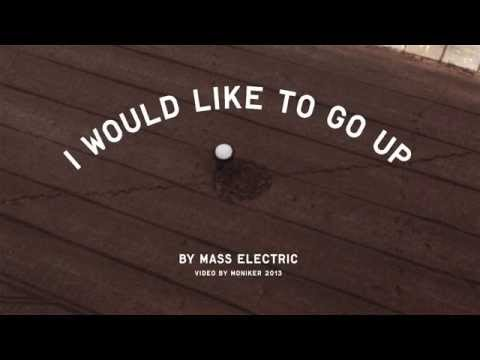 Mass Electric - I Would Like To Go Up