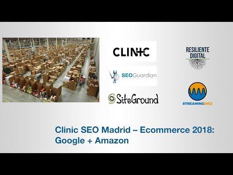 Clinic SEO Madrid – Ecommerce 2018: Google + Amazon