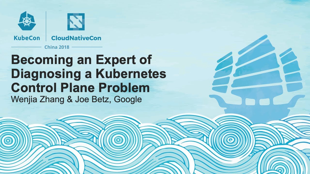 Becoming an Expert of Diagnosing a Kubernetes Control Plane Problem - Wenjia Zhang & Joe Betz