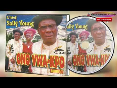 [Uhrobo Music ] ► Chief Sally Young - Ono Vwa-Kpo (Full Album).