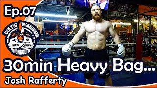 Celtic Warrior Workouts: Ep.007 30 Minute Heavy Bag With Josh Rafferty...