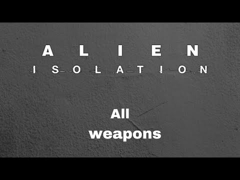 Alien Isolation : All weapons Showcase ( PC )  