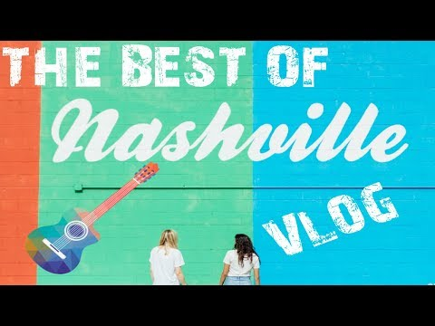 The ULTIMATE  (BEST) of NASHVILLE Vlog! What To Do In Nashville, TN? 2018
