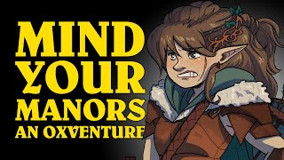 Dungeons & Dragons: MIND YOUR MANORS! An Oxventure Live Episode