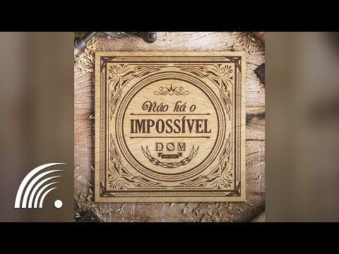 Banda Dom - Não Há o Impossível - Álbum Completo