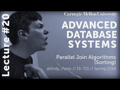 CMU Advanced Database Systems - 20 Parallel Sort-Merge Join Algorithms (Spring 2018)