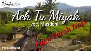 Download Aek Tu Miyak - vocal Masdani - Lirik   Lagu Tapsel Madina