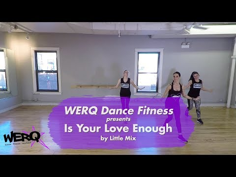 WERQ Dance Fitness // Is Your Love Enough by Little Mix