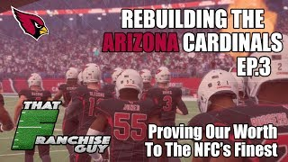Rebuilding The 2018 Arizona Cardinals | EP. 3 | Proving Our Worth To The NFC's Finest