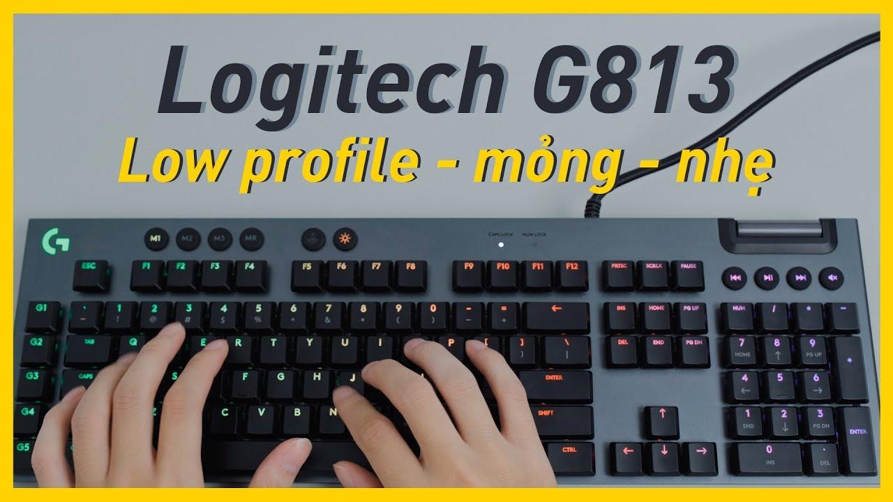 Logitech G813: Bàn phím cơ Low Profile –  Gaming mà vẫn mỏng nhẹ!!!