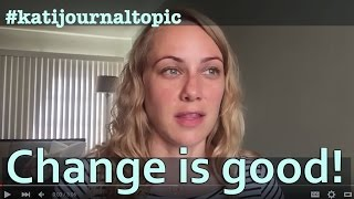 Change is good! #katijournaltopic