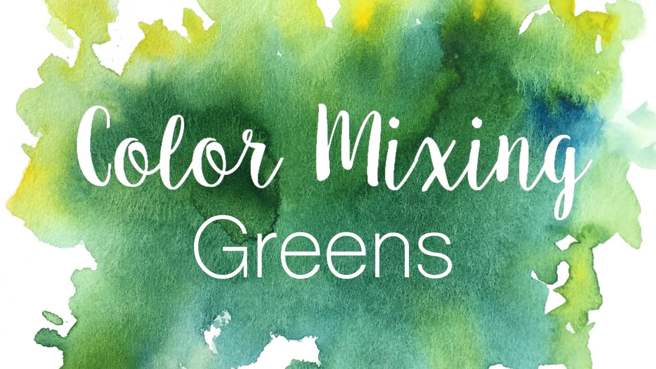 Color Mixing Series: Greens | How to Mix Greens in Watercolor - YouTube