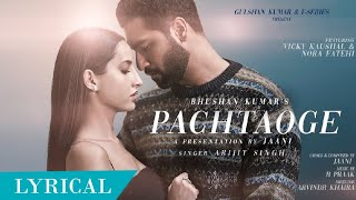 PACHTAOGE SONG • Full Song LYRICS | Vicky Kaushal & Nora Fatehi | Arijit Singh | Latest Song Hits.