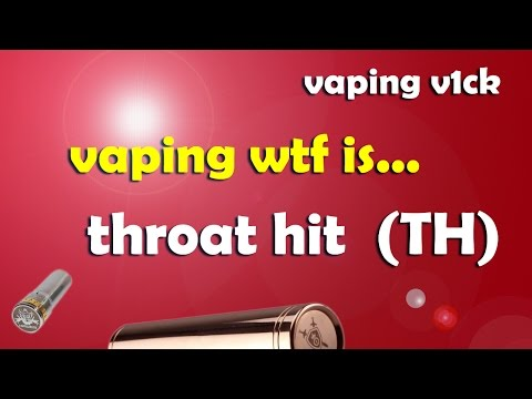 """Vaping WTF IS - """"Throat Hit"""" (th)"""