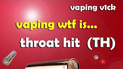 "Vaping WTF IS - ""Throat Hit"" (th)"