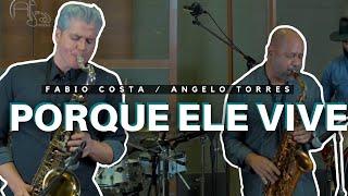 Angelo Torres e Fabio Costa - Porque Ele Vive - (Instrumental Sax)