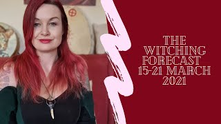 The Witching Forecast -  March 15 - 21