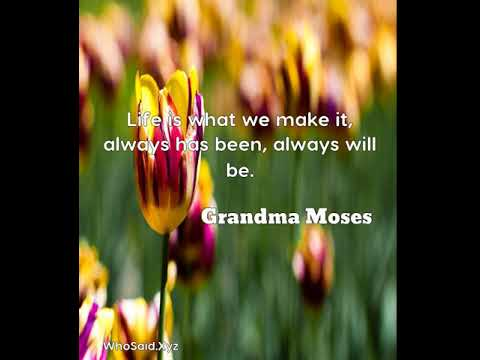 Grandma Moses Life Is What We Make It Always Has Been Always Will