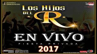 Los Hijos De'l R .- DISCO COMPLETO [2017] [En Vivo Fiesta Privada]+Link