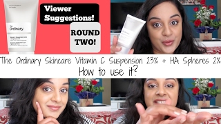 The Ordinary Skincare| Ways to Use the Vitamin C Suspension 23% & HA Spheres 2%| Viewer Suggestions