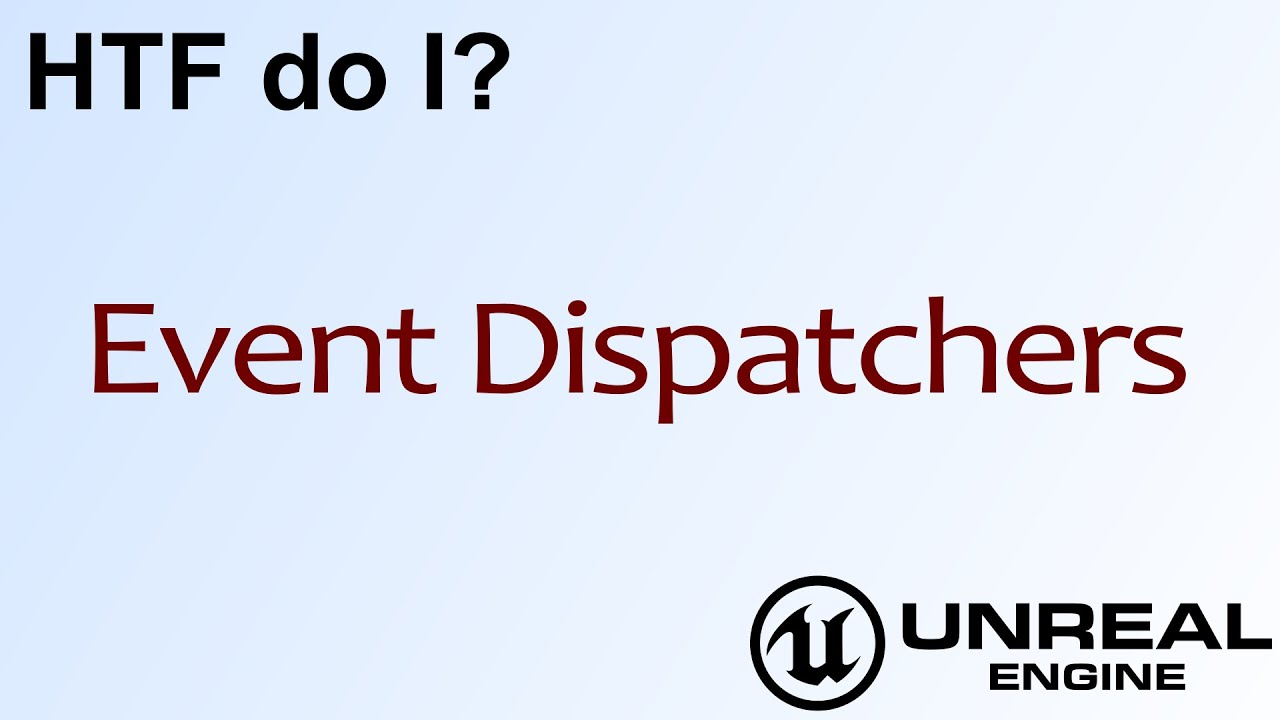 HTF do I? Event Dispatchers in Unreal Engine 4