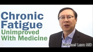 Chronic Fatigue Syndrome Not Improving with Medicine