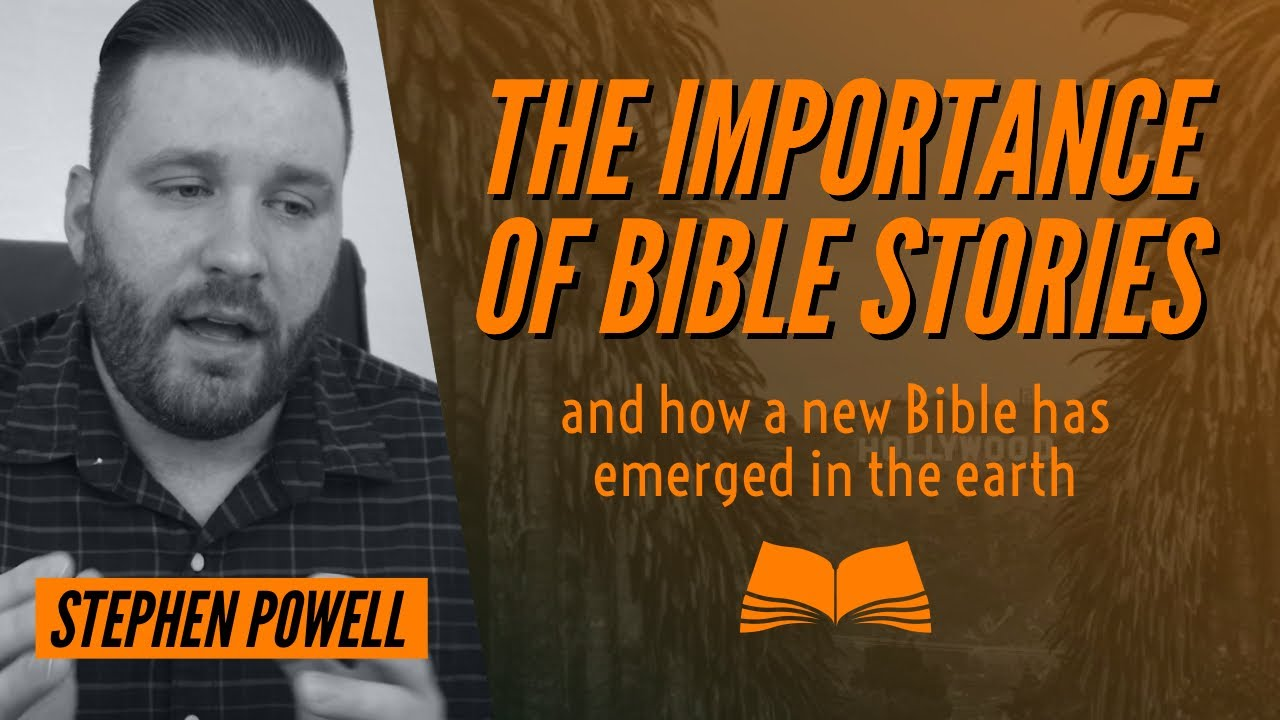 THE IMPORTANCE OF BIBLE STORIES & HOW A NEW BIBLE HAS EMERGED IN THE EARTH | Stephen Powell