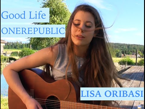 Good Life -  ONEREPUBLIC Cover by Lisa Oribasi