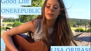 Good Life ONEREPUBLIC Cover By Lisa Oribasi
