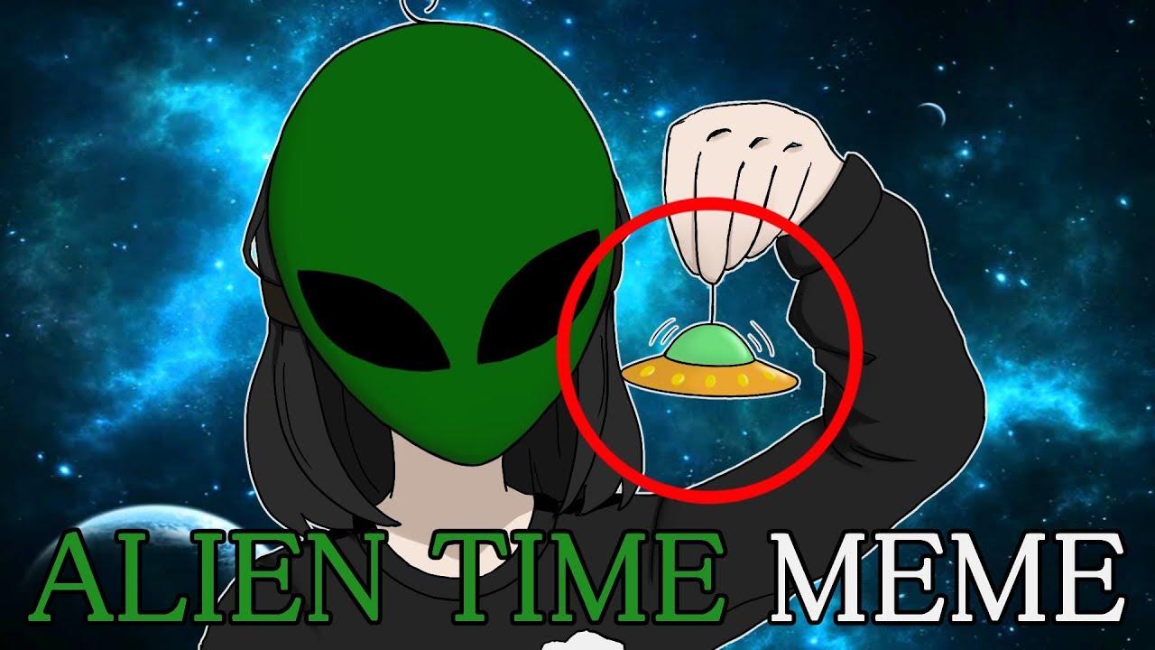 ALIEN TIME || MEME - YouTube