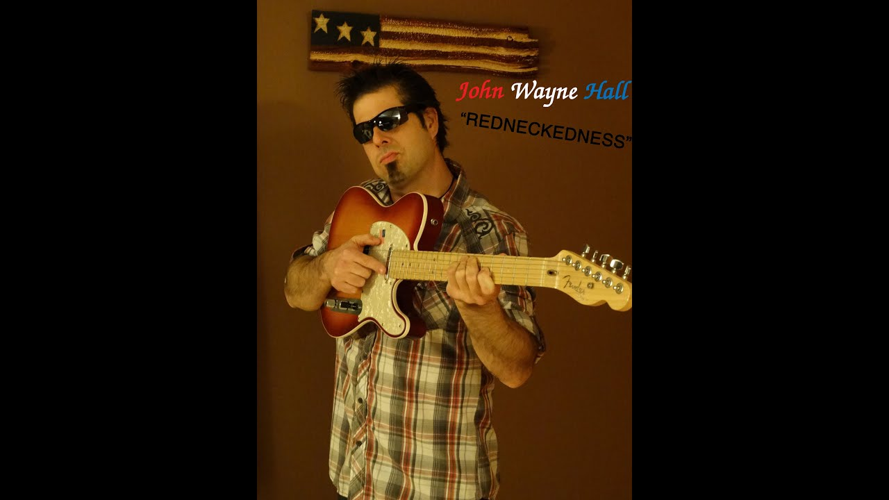 REDNECKEDNESS Original Country Song By John Wayne Hall