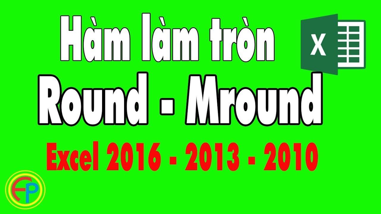 Sử dụng hàm Round – Roundup – Rounddown – MRound trong Excel