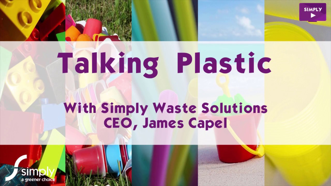 Talking Plastic With Our CEO James Capel - Simply Waste