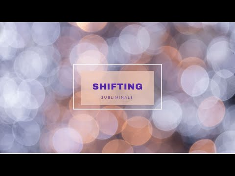 Subliminals for Shifting-  8 Hour Manifest Your Desired Reality