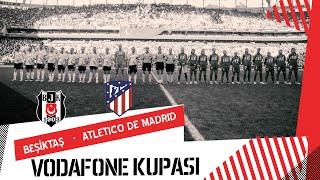 Beşiktaş - Atlético de Madrid (Vodafone Kupası)