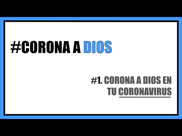 #1. CORONA A DIOS en tu Coronavirus  | Pr. Benigno Sañudo