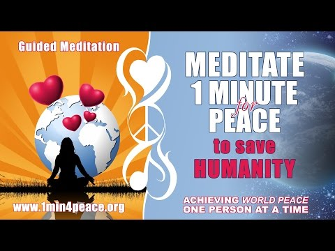 GUIDED MEDITATION:  Meditate 1 Minute for Peace to Save Humanity (english version)