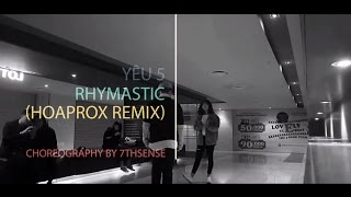 Yêu 5 - Rhymastic (Hoaprox remix) | Dance Choreography by THE 7thSENSE