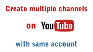 How to create multiple channels on youtube with same account