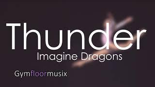 Thunder - Imagine Dragons - Gymfloormusic Video