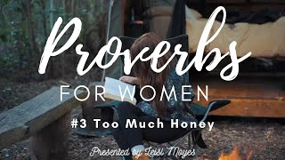 Proverbs for Women #3 Too Much Honey