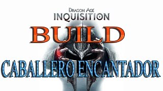 DRAGON AGE INQUISITION | BUILD DE CABALLERO ENCANTADOR